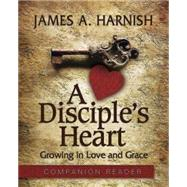 A Disciple's Heart Companion Reader: Growing in Love and Grace by Harnish, James A., 9781630882570