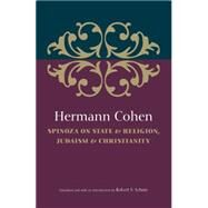 Spinoza on State & Religion, Judaism & Christianity by Cohen, Hermann; Schine, Robert S., 9789657052570