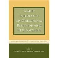 Family Influences on Childhood Behavior and Development: Evidence-Based Prevention and Treatment Approaches by Gullotta; Thomas P., 9780415762571