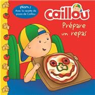 Caillou prépare un repas (French edition of Caillou Makes a Meal) by Paradis, Anne; Sévigny, Eric, 9782897182571