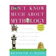 Don't Know Much about Mythology : Everything You Need to Know about the Greatest Stories in Human History but Never Learned by Davis, Kenneth C., 9780060932572