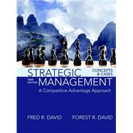 Strategic Management A Competitive Advantage Approach, Concepts and Cases Plus MyManagementLab with Pearson eText -- Access Card Package by David, Fred R.; David, Forest R., 9780134422572