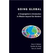 Going Global by Nelson, Gary V.; King, Gordon W.; Smith, Terry G.; Padilla, C. Rene, 9780827212572