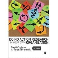 Doing Action Research in Your Own Organization by Coghlan, David; Brannick, Teresa, 9781446272572