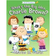 What's the Big Idea, Charlie Brown? by Schulz, Charles M. (CRT); Reeves, Diane Lindsey; Barnes, Cheryl Shaw; Brannon, Tom, 9781621572572