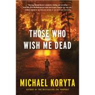 Those Who Wish Me Dead by Koryta, Michael, 9780316122573