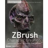 ZBrush Character Creation : Advanced Digital Sculpting by Spencer, Scott, 9780470572573
