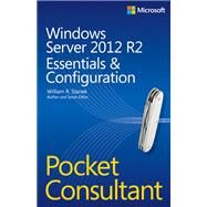Windows Server 2012 R2 Pocket Consultant Volume 1 Essentials & Configuration by Stanek, William, 9780735682573