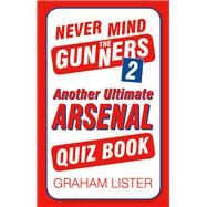 Never Mind the Gunners by Lister, Graham, 9780750982573