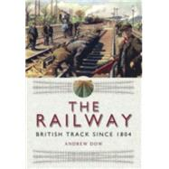 The Railway - British Track Since 1804 by Dow, Andrew, 9781473822573