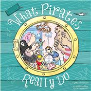 What Pirates Really Do by Joyce, Melanie; Paterson, Alex, 9781499802573