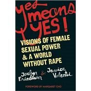 Yes Means Yes! by Friedman, Jaclyn; Valenti, Jessica, 9781580052573