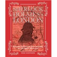 Sherlock Holmes's London: Explore the City in the Footsteps of the Great Detective by Shepherd, Rose, 9781782492573