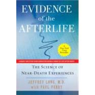 Evidence of the Afterlife : The Science of near Death Experiences by Long, Jeffrey; Perry, Paul, 9780061452574