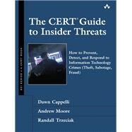 The CERT Guide to Insider Threats How to Prevent, Detect, and Respond to Information Technology Crimes (Theft, Sabotage, Fraud) by Cappelli, Dawn M.; Moore, Andrew P.; Trzeciak, Randall F., 9780321812575