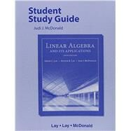 Student Study Guide for Linear Algebra and Its Applications by Lay, David C.; Lay, Steven R.; McDonald, Judi J., 9780321982575