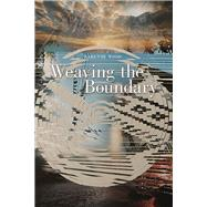 Weaving the Boundary by Wood, Karenne, 9780816532575