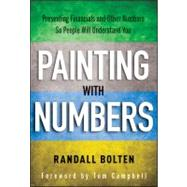 Painting with Numbers : Presenting Financials and Other Numbers So People Will Understand You by Bolten, Randall, 9781118172575