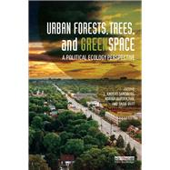 Urban Forests, Trees, and Greenspace: A Political Ecology Perspective by Sandberg; L. Anders, 9781138282575