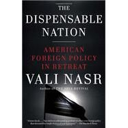 The Dispensable Nation by NASR, VALI, 9780345802576