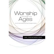 Worship Through the Ages How the Great Awakenings Shape Evangelical Worship by Towns, Elmer L.; Whaley, Vernon  M., 9781433672576
