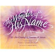 The Wonder of His Name 32 Life-Changing Names of Jesus by DeMoss, Nancy Leigh Leigh, 9780802412577