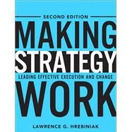 Making Strategy Work Leading Effective Execution and Change by Hrebiniak, Lawrence G., 9780133092578