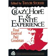 Crazy Hope and Finite Experience: Final Essays of Paul Goodman by Stoehr,Taylor, 9781138872578