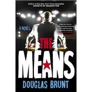 The Means A Novel by Brunt, Douglas, 9781476772578