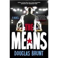 The Means A Novel by Brunt, Douglas, 9781476772578