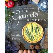 The Gourmet Kitchen Recipes from the Creator of Savory Simple by Farley, Jennifer, 9781501102578