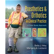 Prosthetics & Orthotics in Clinical Practice: A Case Study Approach by May, Bella J., 9780803622579