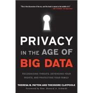 Privacy in the Age of Big Data: Recognizing Threats, Defending Your Rights, and Protecting Your Family by Payton, Theresa M.; Claypoole, Ted; Schmidt, Howard A., 9781442242579