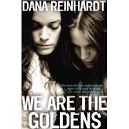 We Are the Goldens by REINHARDT, DANA, 9780385742580