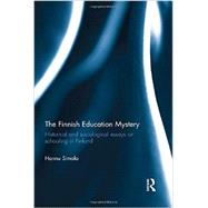 The Finnish Education Mystery: Historical and sociological essays on schooling in Finland by Simola; Hannu, 9780415812580