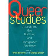 Queer Studies : A Lesbian, Gay, Bisexual, and Transgender Anthology by Eliason, Michele, 9780814712580