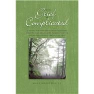 When Grief Is Complicated by Wolfelt, Alan D., Ph.D., 9781617222580