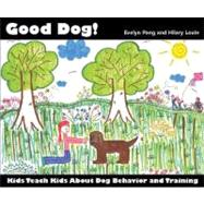 Good Dog! : Kids Teach Kids about Dog Behavior and Training by Pang, Evelyn, 9781929242580