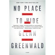 No Place to Hide Edward Snowden, the NSA, and the U.S. Surveillance State by Greenwald, Glenn, 9781250062581