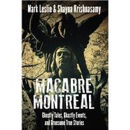 Macabre Montreal by Leslie, Mark; Krishnasamy, Shayna, 9781459742581