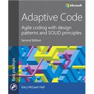 Adaptive Code Agile coding with design patterns and SOLID principles by McLean Hall, Gary, 9781509302581