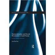 Democratization and Social Movements in South Korea: Defiant Institutionalization by Kim; Sun-Chul, 9780415582582