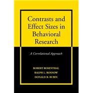 Contrasts and Effect Sizes in Behavioral Research: A Correlational Approach by Robert Rosenthal , Ralph L. Rosnow , Donald B. Rubin, 9780521652582