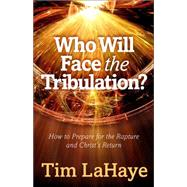Who Will Face the Tribulation? by LaHaye, Tim F., 9780736962582