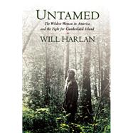 Untamed The Wildest Woman in America and the Fight for Cumberland Island by Harlan, Will, 9780802122582