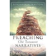 Preaching Old Testament Narratives by Walton, Benjamin, 9780825442582