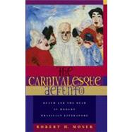 The Carnivalesque Defunto: Death and the Dead in Modern Brazilian Literature by Moser, Robert H., 9780896802582