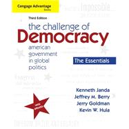Cengage Advantage Books: The Challenge of Democracy, Essentials American Government in Global Politics by Janda, Kenneth; Berry, Jeffrey M.; Goldman, Jerry; Hula, Kevin W., 9781111832582