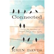 Connected Curing the Pandemic of Everyone Feeling Alone Together by Davis, Erin, 9781433682582