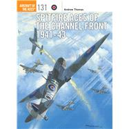 Spitfire Aces of the Channel Front 1941-43 by Thomas, Andrew; Thomas, Chris, 9781472812582